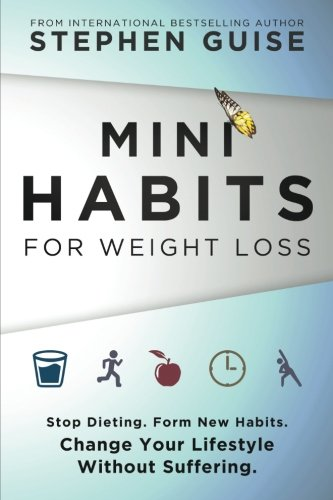 Mini Habits for Weight Loss: Stop Dieting, Form New Habits