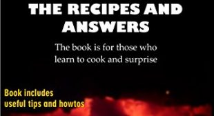 Steak: The Recipes and Answers: Not only recipes