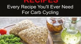 101 Carb Cycling Recipes: The Ultimate Step-by-Step Guide To Rapid Weight Loss, Delicious Recipes and Meal Plans (carbohydrate cycling, carbcycling … loss/health/ketogenic/gains/highprotein)